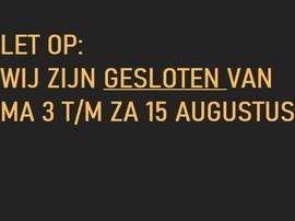 Let op: wij zijn gesloten van 3 t/m 15 augustus 2020